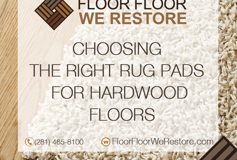CHOOSING THE RIGHT RUG PADS FOR HARDWOOD FLOORS