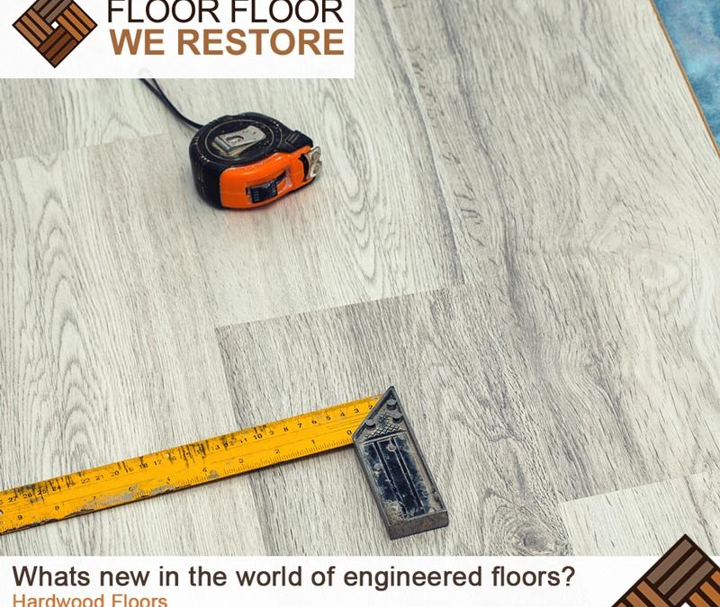 Whats new in the world of engineered floors?